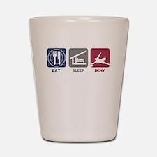 Eat Sleep Deny Shot Glass