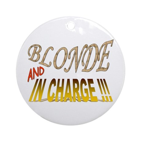 Blonde and in Charge !!! Ornament (Round)