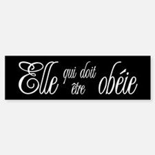 She who must be obeyed (Frenc Bumper Bumper Sticker