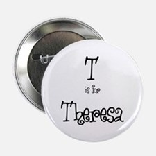T Is For Theresa Button