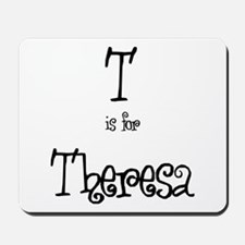 T Is For Theresa Mousepad