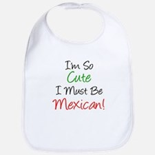 I'm So Cute Must Be Mexican Bib