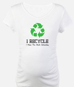 I Recycle (I wore this shirt Shirt