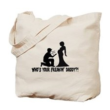 Who's Your Freakin Daddy Tote Bag