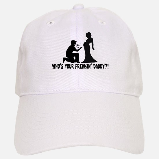 Who's Your Freakin Daddy Baseball Baseball Cap