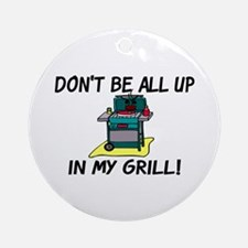 All Up In My Grill Ornament (Round)