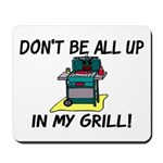 All Up In My Grill Mousepad