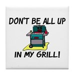 All Up In My Grill Tile Coaster