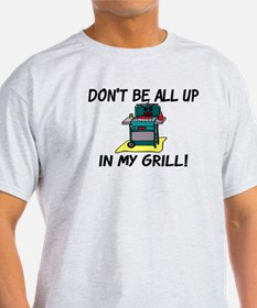 All Up In My Grill T-Shirt