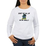 All Up In My Grill Women's Long Sleeve T-Shirt