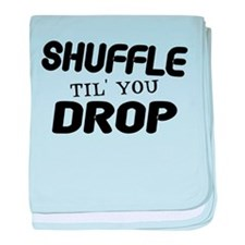 Shuffle Til You Drop baby blanket