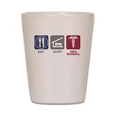 Eat Sleep Med-School Shot Glass