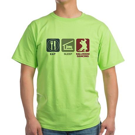 Eat Sleep Ballroom Dance Green T-Shirt