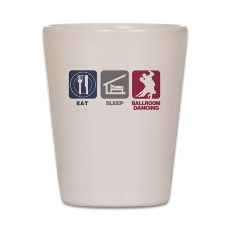 Eat Sleep Ballroom Dance Shot Glass