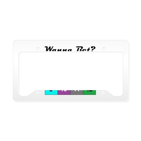 Wanna Bet? License Plate Holder