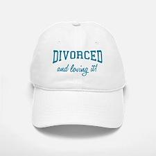 Divorced And Loving It Baseball Baseball Cap