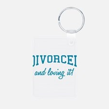 Divorced And Loving It Keychains