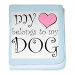 Heart Belongs to Dog baby blanket