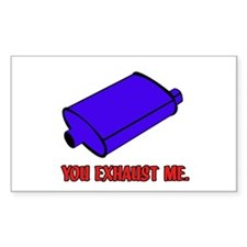 You Exhaust Me Decal