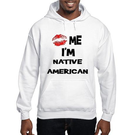 Kiss Me I'm Native American Hooded Sweatshirt