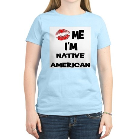 Kiss Me I'm Native American Women's Pink T-Shirt