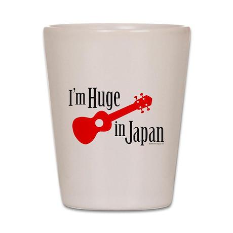 I'm Huge in Japan! Shot Glass