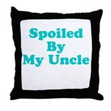 Spoiled By My Uncle Throw Pillow