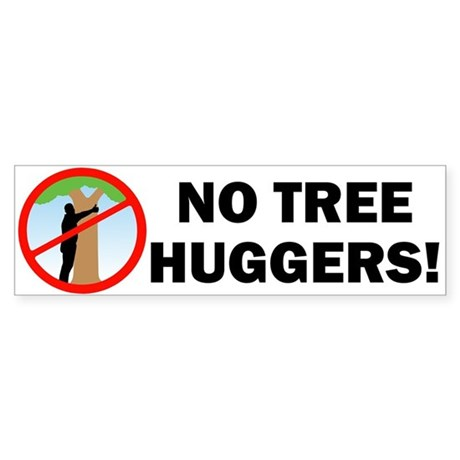 No Tree Huggers Bumper Sticker