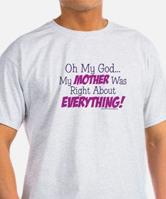 Oh My God...My Mother Was Rig T-Shirt