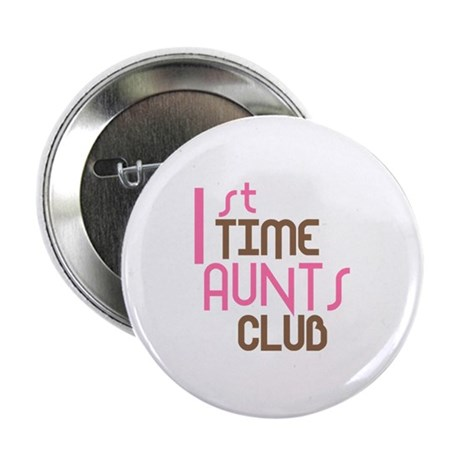 """1st Time Aunts Club (Pink) 2.25"""" Button"""