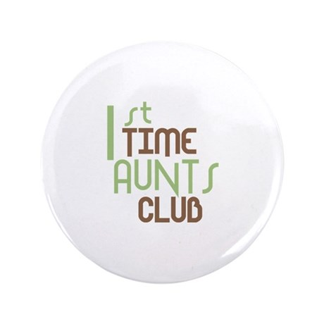 """1st Time Aunts Club (Green) 3.5"""" Button"""