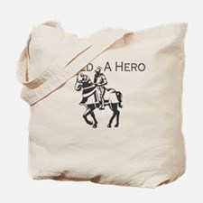 I Need a Hero Tote Bag