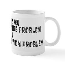 Cute Attitude problem Mug
