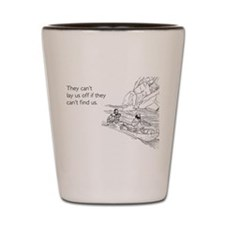 Lay Us Off Shot Glass