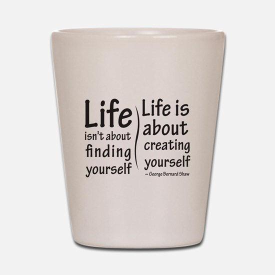Life Isn't About Shot Glass