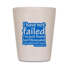 I Have Not Failed Shot Glass