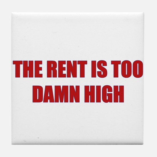 The Rent is Too Damn High Tile Coaster