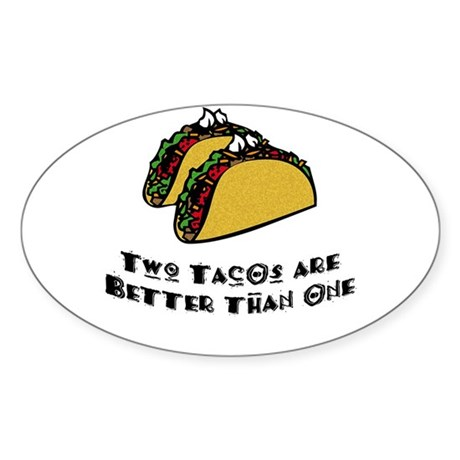 2 Tacos are Better than 1 Sticker (Oval)