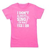 I dont always sing Girl's Dark T-Shirt