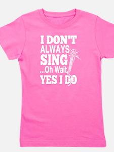 I Don't Always Sing Singing T Shirt T-Shirt