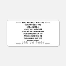 You Are NOT My Type Aluminum License Plate
