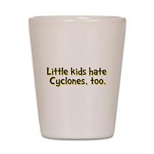 Little Kids Hate Cyclones Shot Glass