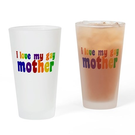 I Love My Gay Mother Drinking Glass