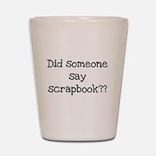 Did Someone Say Scrapbook? Shot Glass