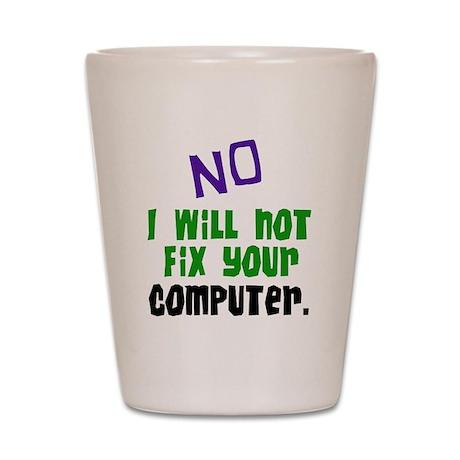 I Won't Fix Your Computer Shot Glass