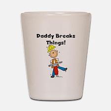 Daddy Breaks Things Shot Glass