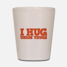 I Hug Union Thugs Shot Glass