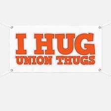 I Hug Union Thugs Banner