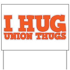 I Hug Union Thugs Yard Sign