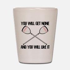 Lacrosse None For You Shot Glass